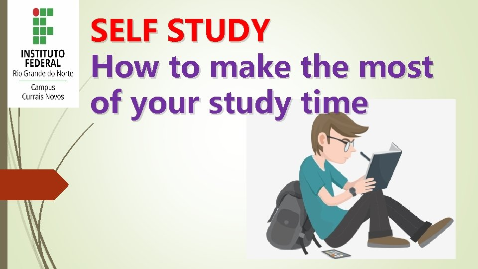 SELF STUDY How to make the most of your study time