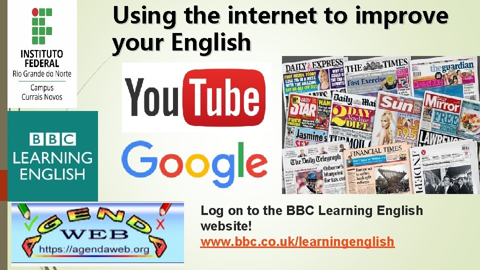 Using the internet to improve your English Log on to the BBC Learning English