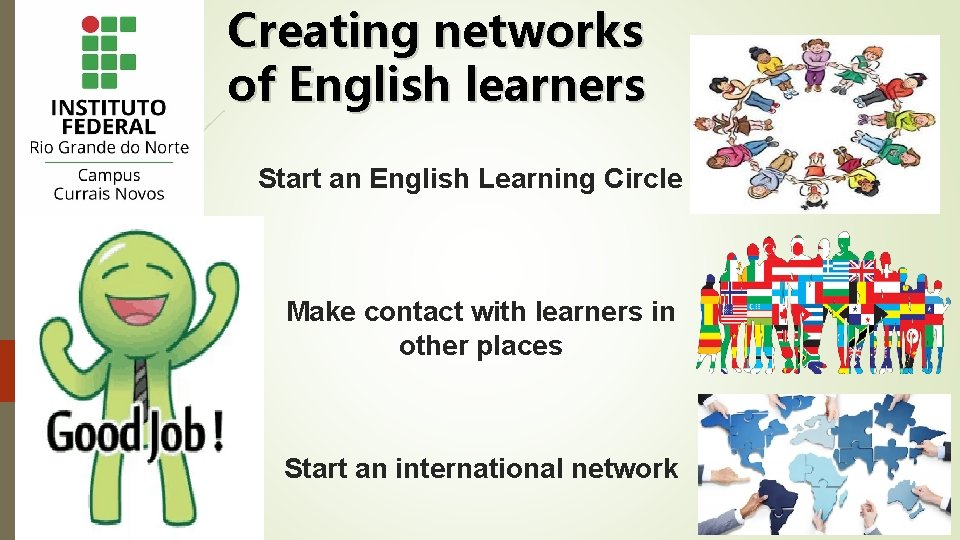 Creating networks of English learners Start an English Learning Circle Make contact with learners