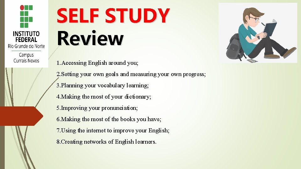 SELF STUDY Review 1. Accessing English around you; 2. Setting your own goals and