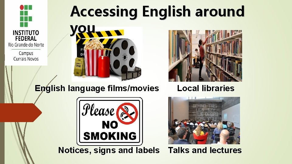 Accessing English around you English language films/movies Local libraries Notices, signs and labels Talks