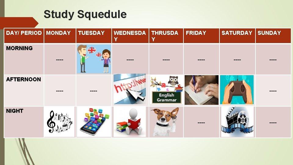 Study Squedule DAY/ PERIOD MONDAY TUESDAY WEDNESDA THRUSDA Y Y FRIDAY SATURDAY SUNDAY MORNING