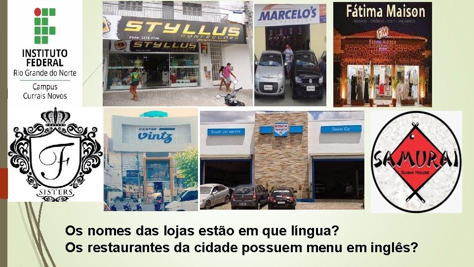 Os nomes das lojas estão em que língua? Os restaurantes da cidade possuem menu