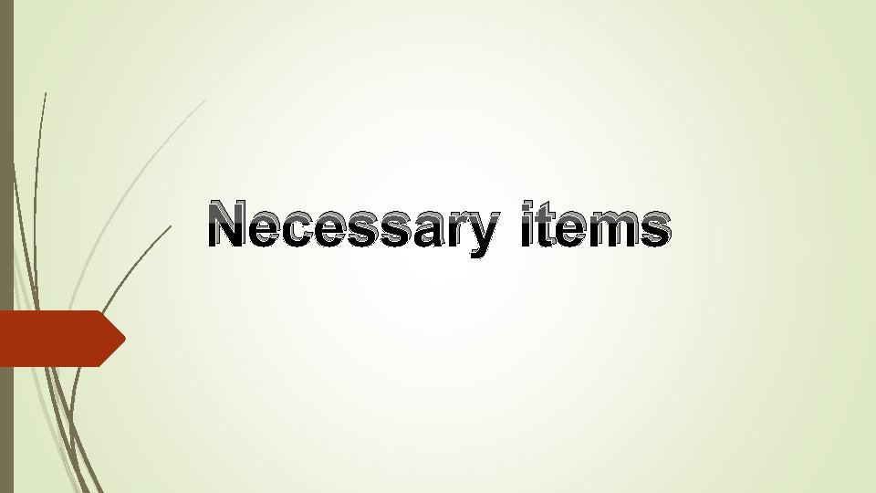 Necessary items