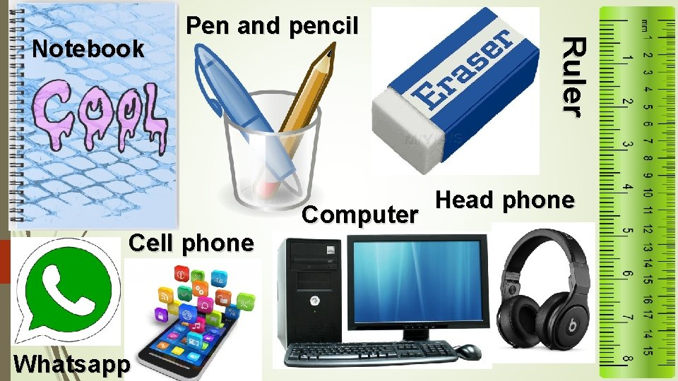 Cell phone Whatsapp Computer Ruler Notebook Pen and pencil Head phone