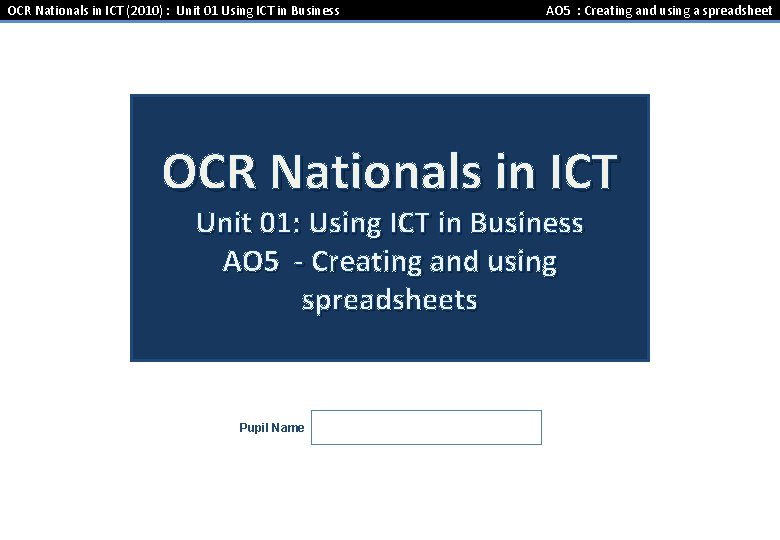 OCR Nationals in ICT (2010) : Unit 01 Using ICT in Business AO 5