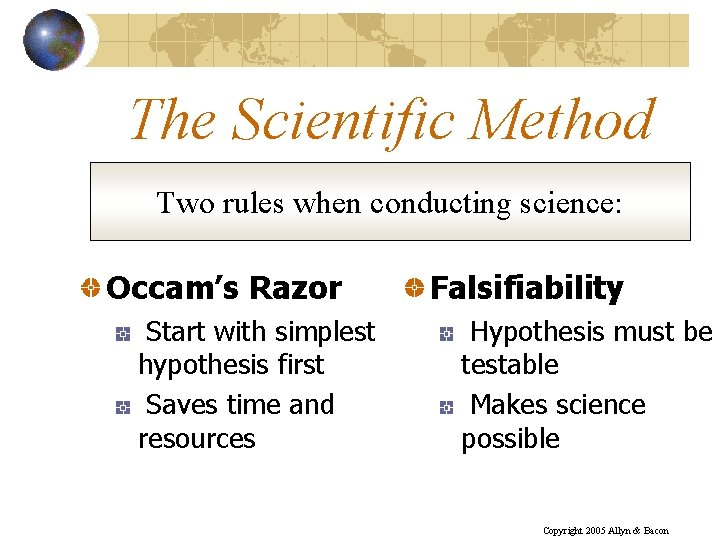The Scientific Method Two rules when conducting science: Occam's Razor Start with simplest hypothesis