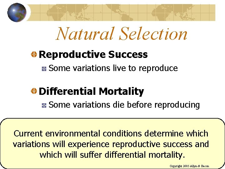 Natural Selection Reproductive Success Some variations live to reproduce Differential Mortality Some variations die