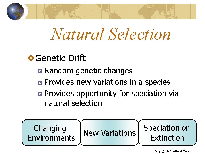 Natural Selection Genetic Drift Random genetic changes Provides new variations in a species Provides
