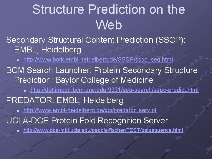 Structure Prediction on the Web Secondary Structural Content Prediction (SSCP): EMBL, Heidelberg n http: