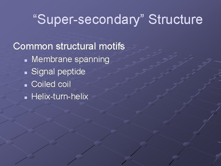 """""""Super-secondary"""" Structure Common structural motifs n n Membrane spanning Signal peptide Coiled coil Helix-turn-helix"""