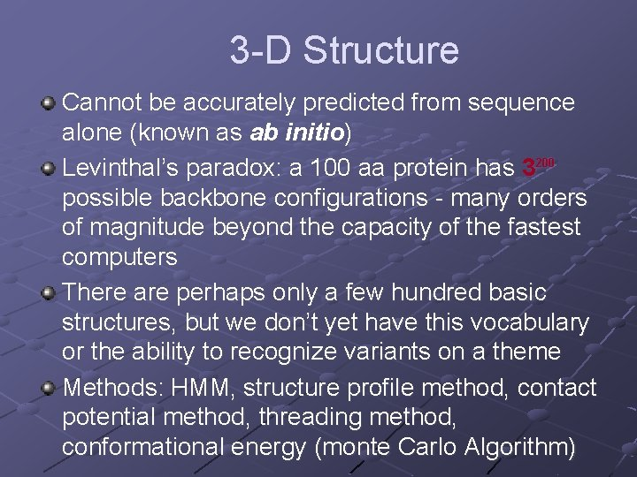 3 -D Structure Cannot be accurately predicted from sequence alone (known as ab initio)