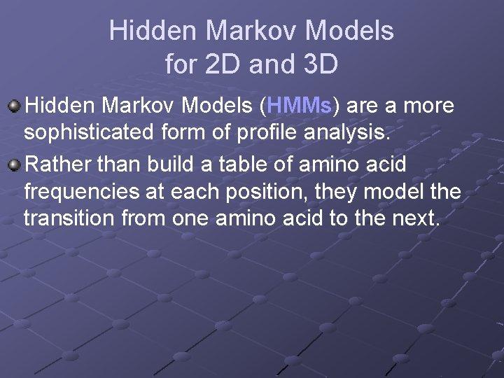 Hidden Markov Models for 2 D and 3 D Hidden Markov Models (HMMs) are