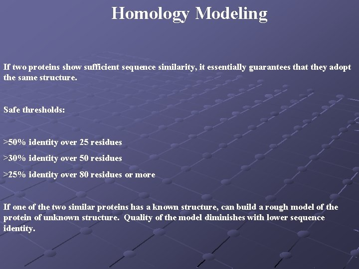 Homology Modeling If two proteins show sufficient sequence similarity, it essentially guarantees that they