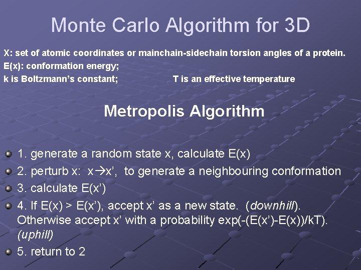 Monte Carlo Algorithm for 3 D X: set of atomic coordinates or mainchain-sidechain torsion