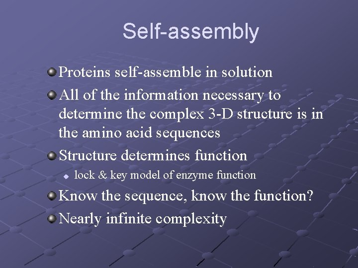 Self-assembly Proteins self-assemble in solution All of the information necessary to determine the complex
