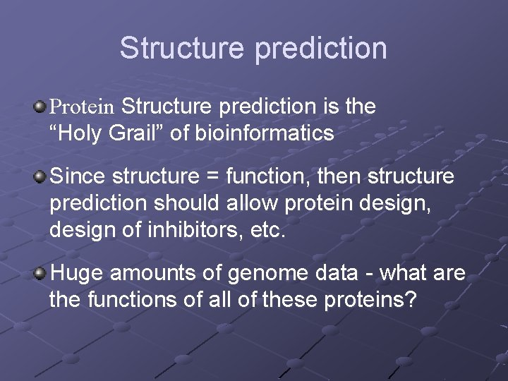 """Structure prediction Protein Structure prediction is the """"Holy Grail"""" of bioinformatics Since structure ="""