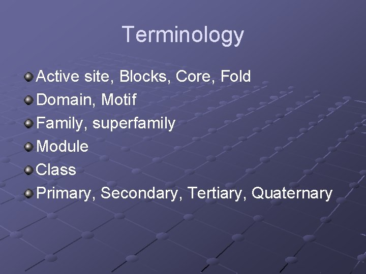 Terminology Active site, Blocks, Core, Fold Domain, Motif Family, superfamily Module Class Primary, Secondary,