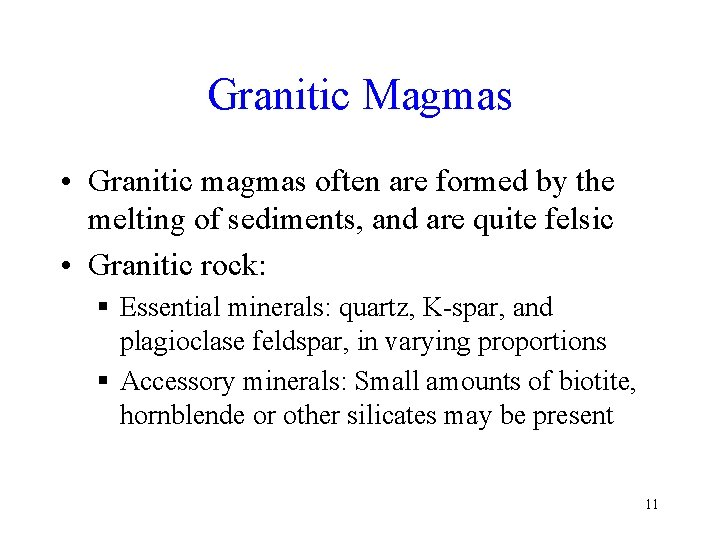 Granitic Magmas • Granitic magmas often are formed by the melting of sediments, and