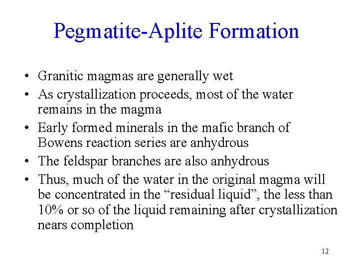 Pegmatite-Aplite Formation • Granitic magmas are generally wet • As crystallization proceeds, most of