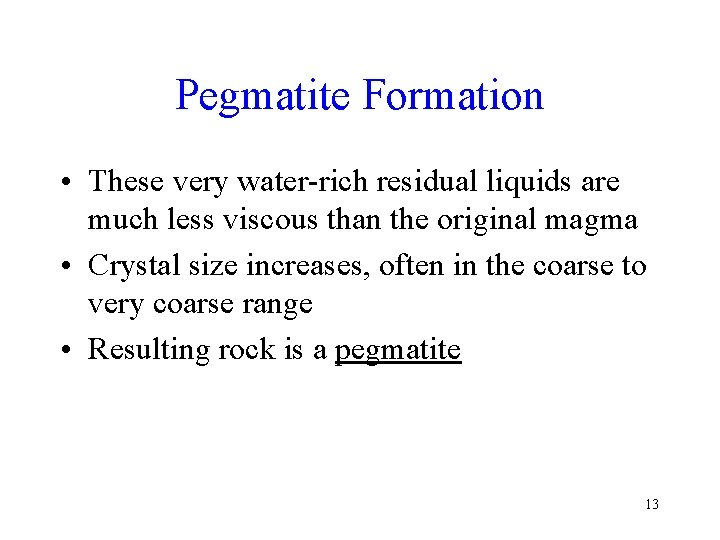 Pegmatite Formation • These very water-rich residual liquids are much less viscous than the
