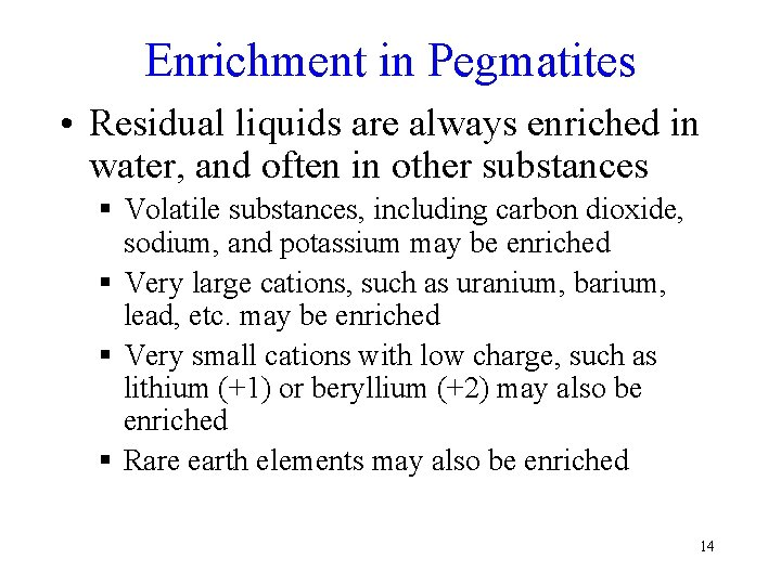 Enrichment in Pegmatites • Residual liquids are always enriched in water, and often in