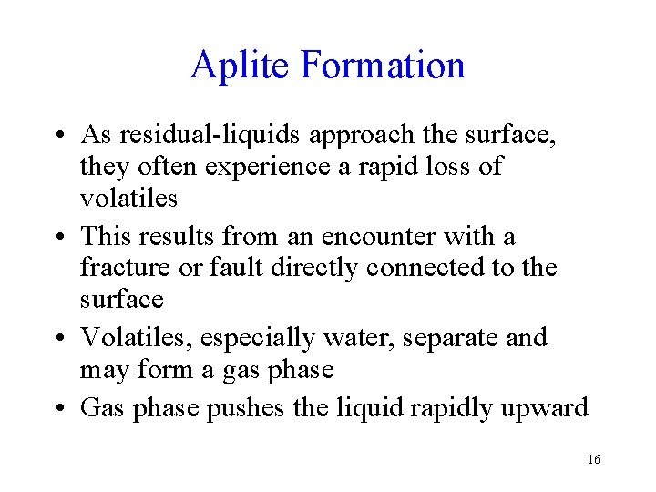 Aplite Formation • As residual-liquids approach the surface, they often experience a rapid loss