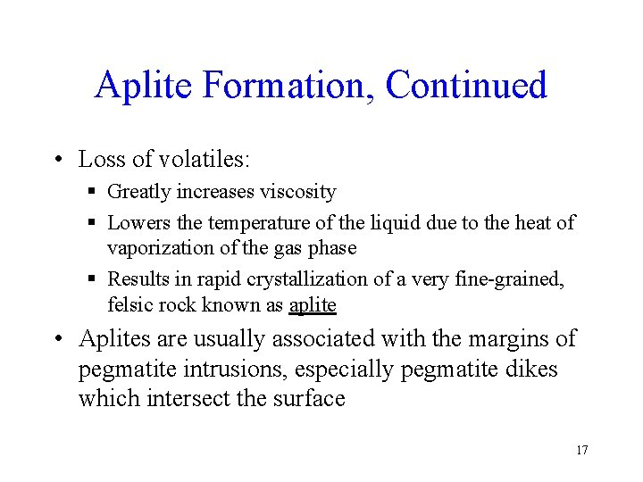 Aplite Formation, Continued • Loss of volatiles: § Greatly increases viscosity § Lowers the