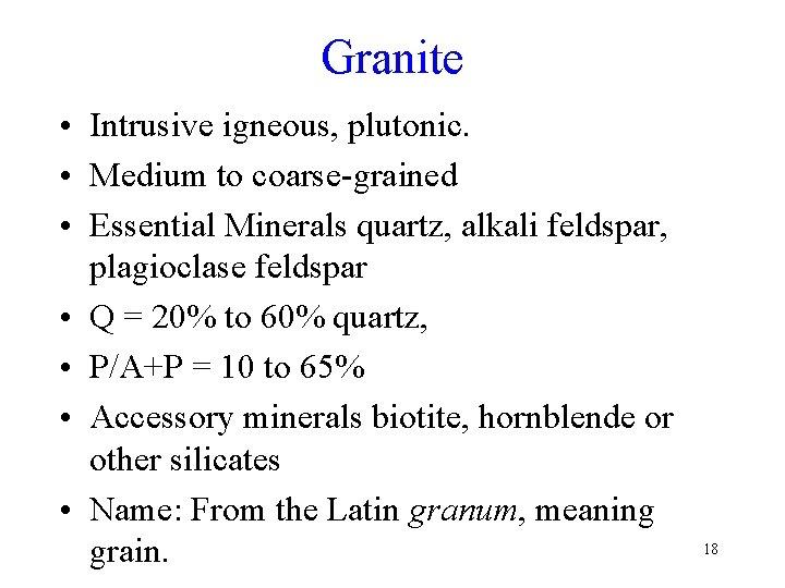 Granite • Intrusive igneous, plutonic. • Medium to coarse-grained • Essential Minerals quartz, alkali