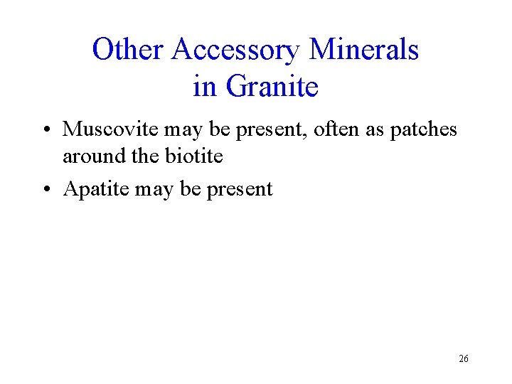 Other Accessory Minerals in Granite • Muscovite may be present, often as patches around