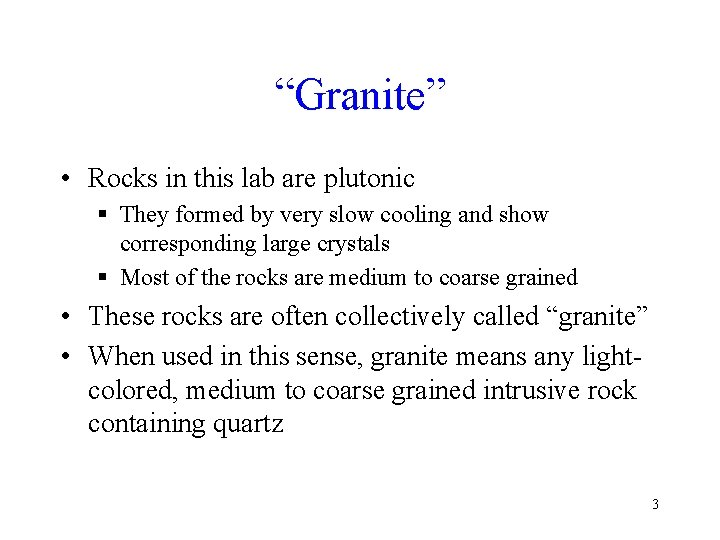 """""""Granite"""" • Rocks in this lab are plutonic § They formed by very slow"""