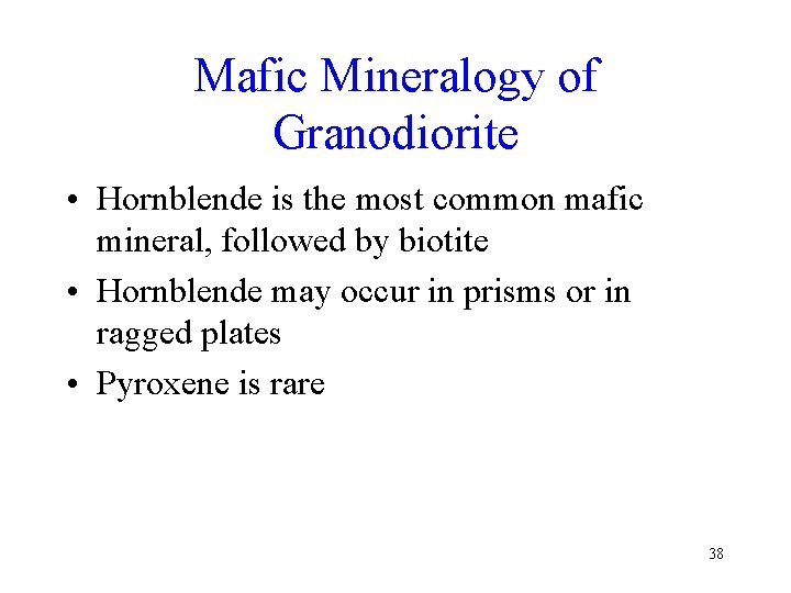 Mafic Mineralogy of Granodiorite • Hornblende is the most common mafic mineral, followed by
