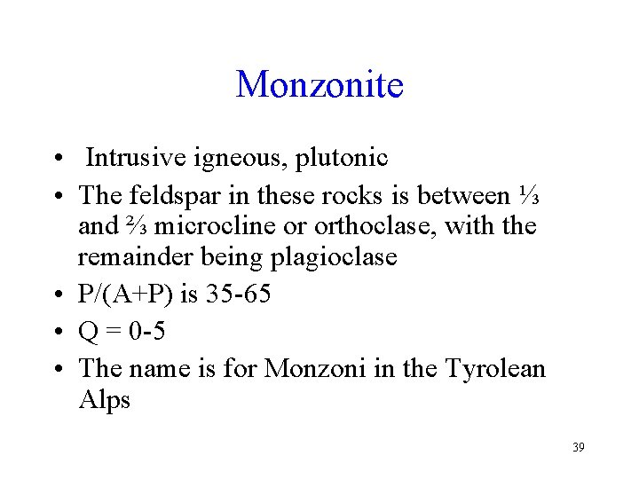 Monzonite • Intrusive igneous, plutonic • The feldspar in these rocks is between ⅓