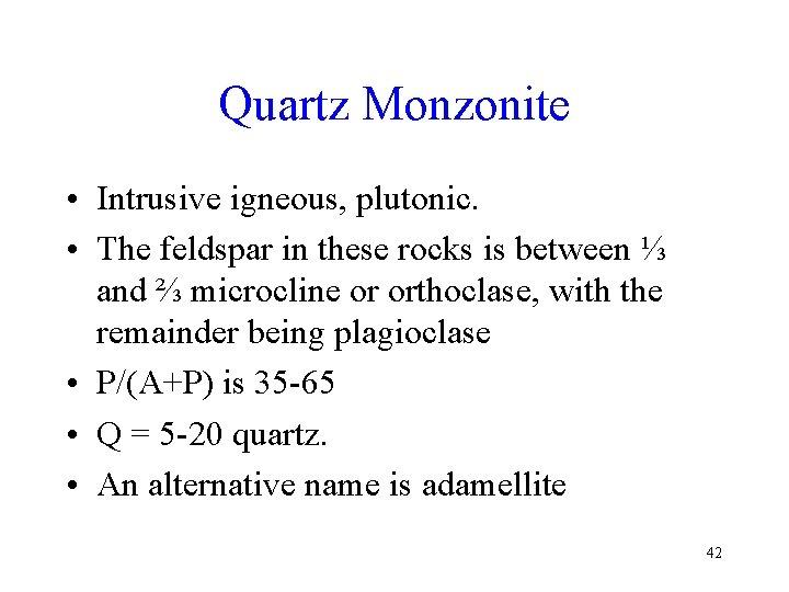 Quartz Monzonite • Intrusive igneous, plutonic. • The feldspar in these rocks is between