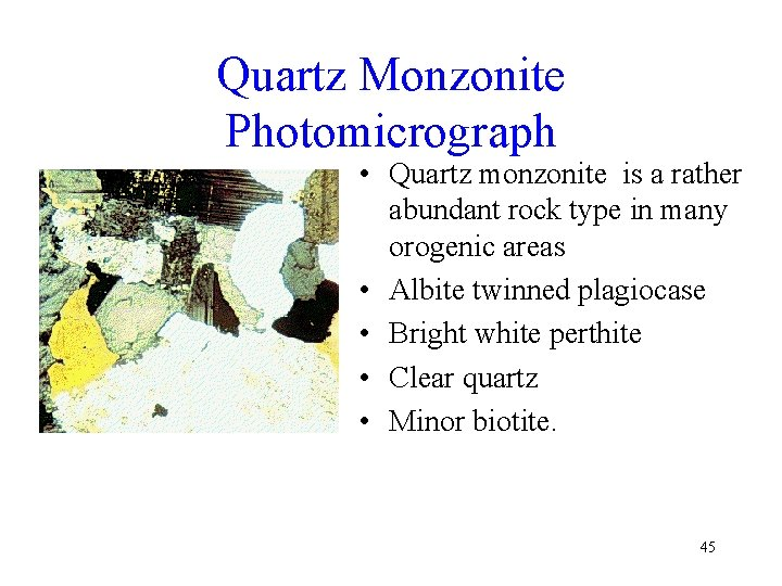 Quartz Monzonite Photomicrograph • Quartz monzonite is a rather abundant rock type in many