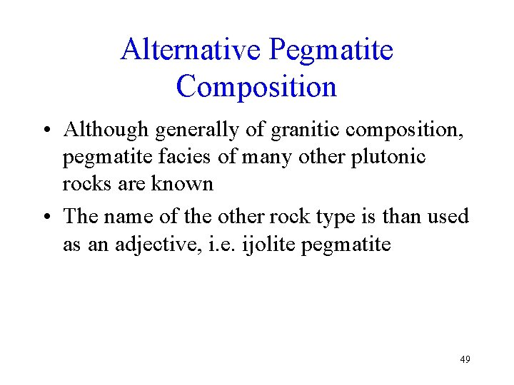 Alternative Pegmatite Composition • Although generally of granitic composition, pegmatite facies of many other