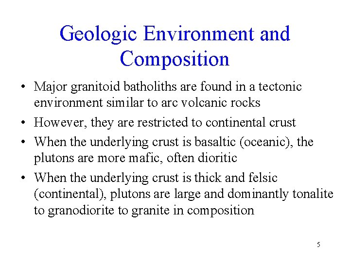 Geologic Environment and Composition • Major granitoid batholiths are found in a tectonic environment