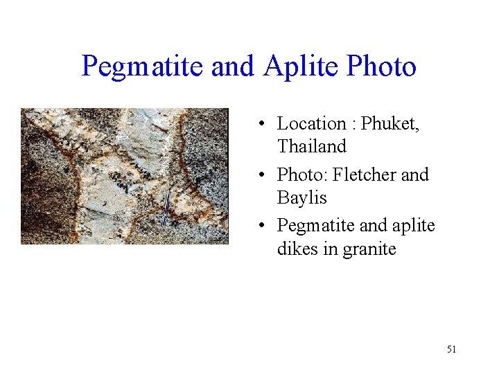 Pegmatite and Aplite Photo • Location : Phuket, Thailand • Photo: Fletcher and Baylis