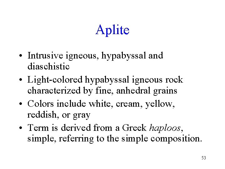 Aplite • Intrusive igneous, hypabyssal and diaschistic • Light-colored hypabyssal igneous rock characterized by