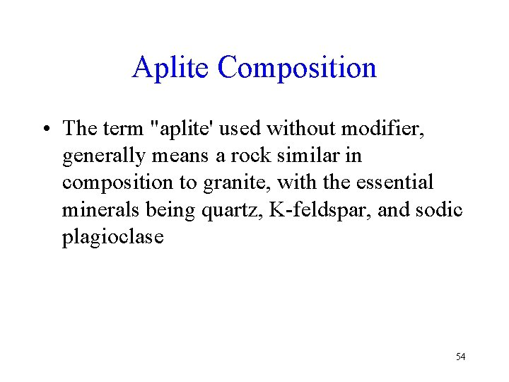 """Aplite Composition • The term """"aplite' used without modifier, generally means a rock similar"""