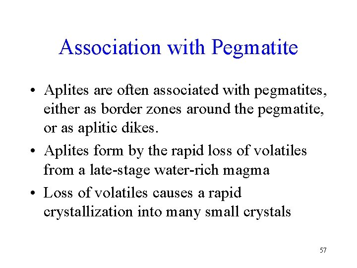 Association with Pegmatite • Aplites are often associated with pegmatites, either as border zones