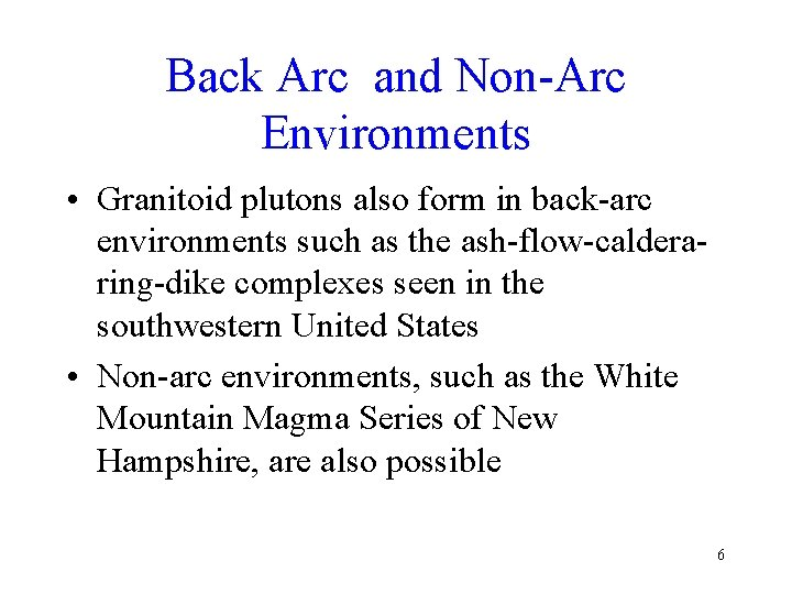 Back Arc and Non-Arc Environments • Granitoid plutons also form in back-arc environments such