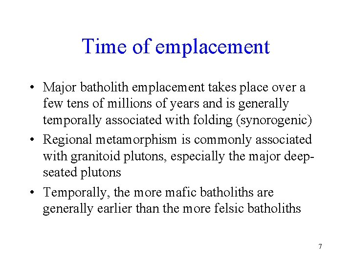 Time of emplacement • Major batholith emplacement takes place over a few tens of