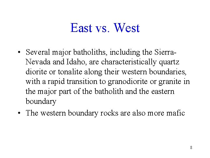 East vs. West • Several major batholiths, including the Sierra. Nevada and Idaho, are