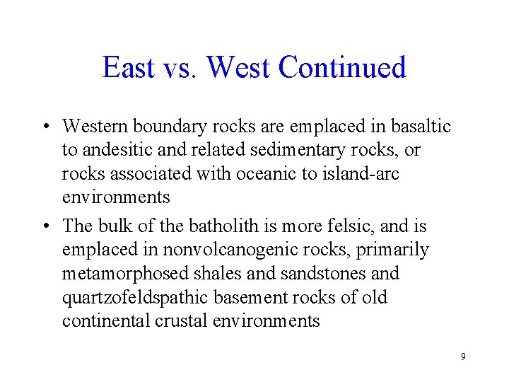 East vs. West Continued • Western boundary rocks are emplaced in basaltic to andesitic
