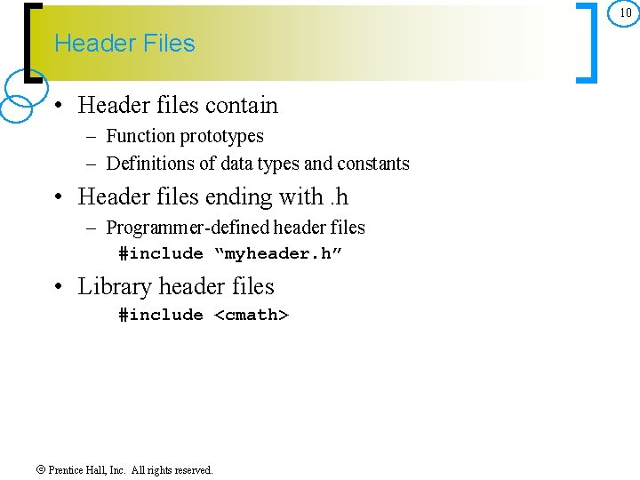 10 Header Files • Header files contain – Function prototypes – Definitions of data