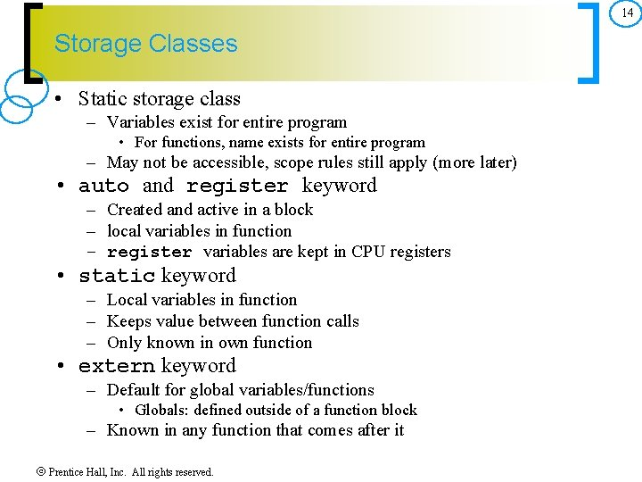 14 Storage Classes • Static storage class – Variables exist for entire program •