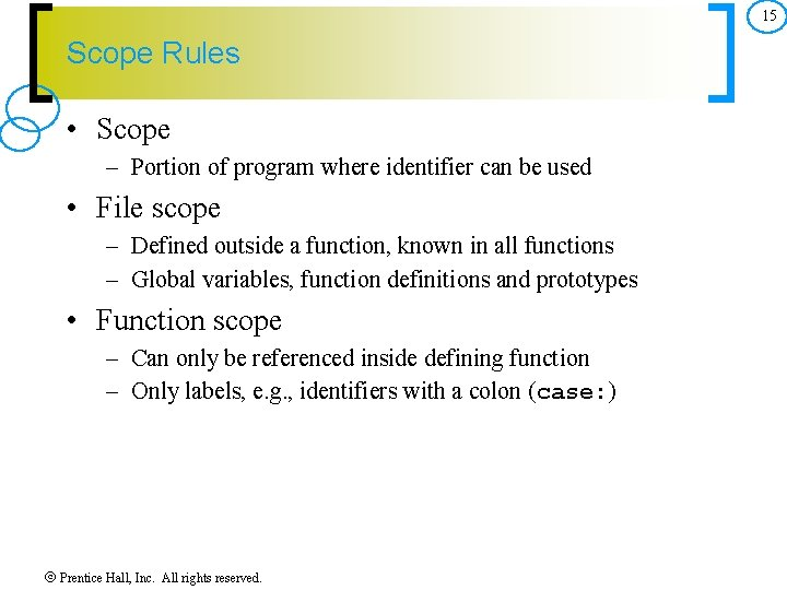 15 Scope Rules • Scope – Portion of program where identifier can be used