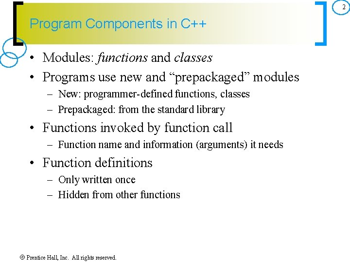 2 Program Components in C++ • Modules: functions and classes • Programs use new