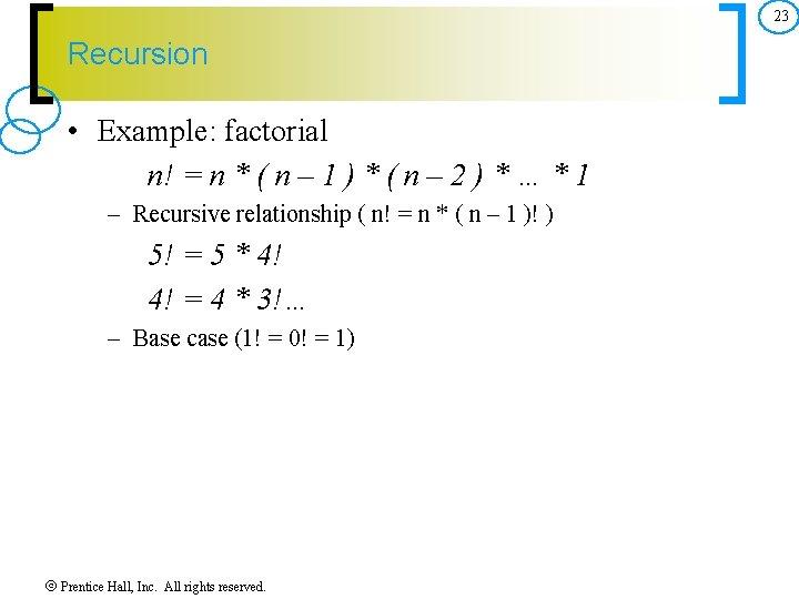 23 Recursion • Example: factorial n! = n * ( n – 1 )
